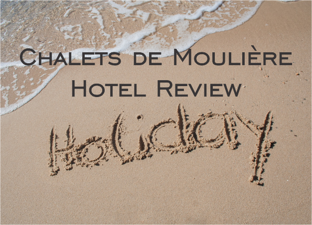 Chalets de Moulière Hotel Review